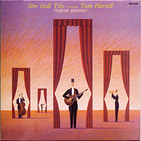 TheseRooms : Jim Hall Trio featuring Tom Harrell